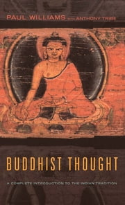 Buddhist Thought - A Complete Introduction to the Indian Tradition ebook by Paul Williams,Anthony Tribe,Alexander Wynne