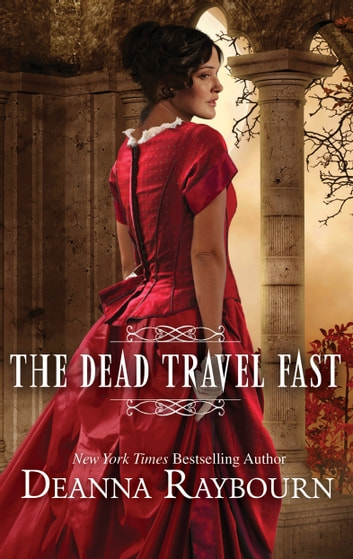 The Dead Travel Fast - A Victorian Gothic Historical Romance ebook by Deanna Raybourn