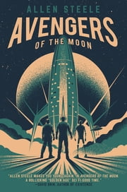 Avengers of the Moon - A Captain Future Novel ebook by Allen Steele
