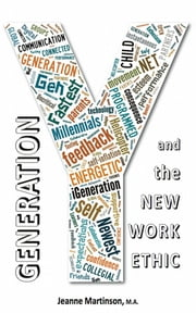 Generation Y and the New Work Ethic ebook by Jeanne Martinson