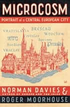 Microcosm - A Portrait of a Central European City eBook by Norman Davies, Roger Moorhouse