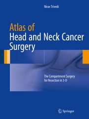 Atlas of Head and Neck Cancer Surgery - The Compartment Surgery for Resection in 3-D ebook by Nirav Trivedi