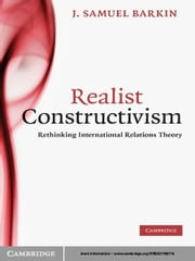 Realist Constructivism - Rethinking International Relations Theory ebook by Professor J. Samuel Barkin