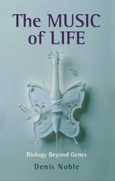 The Music of Life - Biology beyond genes ebook by Denis Noble