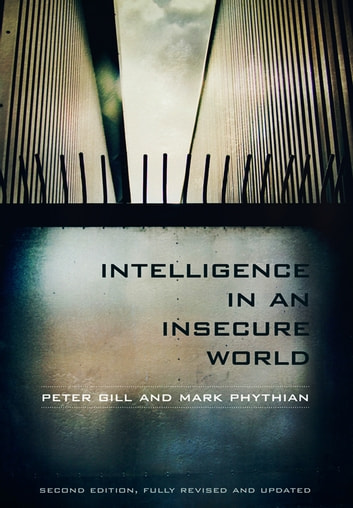 Intelligence in an Insecure World ebook by Peter Gill,Mark Phythian