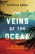 The Veins of the Ocean - A Novel ebook by Patricia Engel