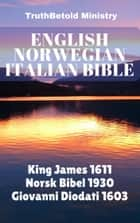 English Norwegian Italian Bible - King James 1611 - Norsk Bibel 1930 - Giovanni Diodati 1603 ebook by TruthBeTold Ministry, Joern Andre Halseth, King James,...