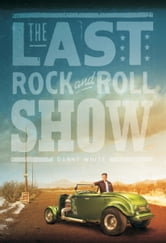 The Last Rock and Roll Show ebook by Danny White