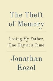The Theft of Memory - Losing My Father, One Day at a Time ebook by Jonathan Kozol