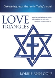 Love Triangles - Discovering Jesus the Jew in Today's Israel ebook by Bobbie Ann Cole