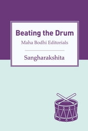 Beating the Drum - Maha Bodhi Editorials ebook by Sangharakshita