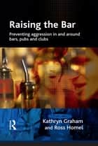 Raising the Bar ebook by Kathryn Graham,Ross Homel