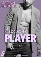 Arrogant Player 5 ebook by Megan Harold