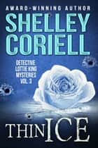 Thin Ice - Detective Lottie King Mysteries, Vol. 3 ebook by Shelley Coriell