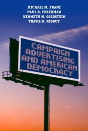 Campaign Advertising and American Democracy ebook by Michael M. Franz,Paul B. Freedman,Kenneth M. Goldstein,Travis N. Ridout