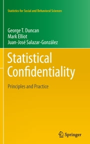 Statistical Confidentiality - Principles and Practice ebook by George T. Duncan,Mark Elliot,Gonzalez Juan Jose Salazar