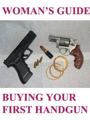 Women's Guide to Buying Your First Handgun (Firearms/Pistols for Life Series) ebook by Elpusan, Ruperto