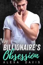 My Billionaire's Obsession - My Billionaire Romance Series, #10 ebook by