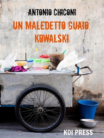 Un maledetto guaio, Kowalski ebook by Antonio Chiconi