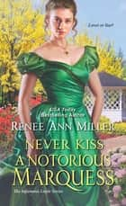 Never Kiss a Notorious Marquess - A Witty Victorian Historical Romance ebook by