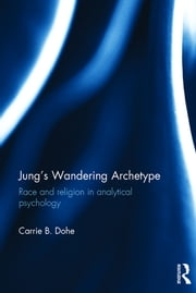 Jung's Wandering Archetype - Race and religion in analytical psychology ebook by Carrie B. Dohe