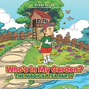 Who'S in My Garden? - The Magical Tea Party ebook by Clare Allan, Salvador Capuyan