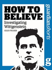 Investigating Wittgenstein - How to Believe ebook by Giles Fraser