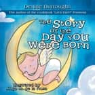 The Story of the Day You Were Born ebook by Denise Burroughs