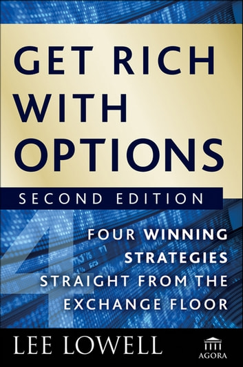 Get Rich with Options - Four Winning Strategies Straight from the Exchange Floor ebook by Lee Lowell