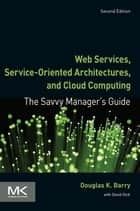 Web Services, Service-Oriented Architectures, and Cloud Computing - The Savvy Manager's Guide ebook by Douglas K. Barry, David Dick