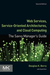 Web Services, Service-Oriented Architectures, and Cloud Computing - The Savvy Manager's Guide ebook by Douglas K. Barry