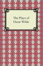 The Plays of Oscar Wilde ebook by Oscar Wilde