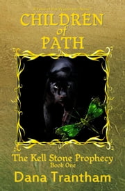 Children of Path - The Kell Stone Prophecy, #1 ebook by Dana Trantham