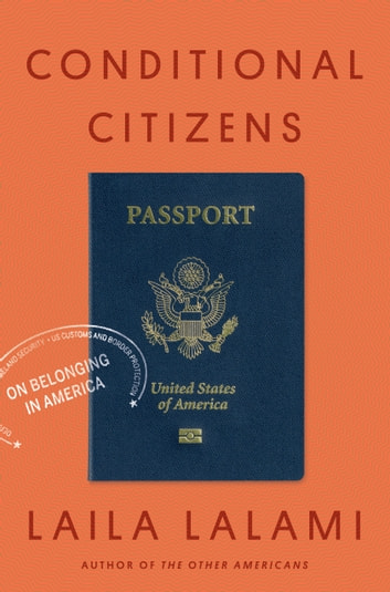 Conditional Citizens - On Belonging in America ebook by Laila Lalami