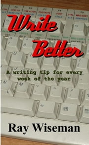 Write Better ebook by Ray Wiseman