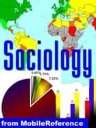 Sociology Study Guide: Society, Culture, Socialization, Groups , Deviance And Norms, Sexuality, Organizational Behavior, Inequality, Institutions And Mass Media, Famous Sociologists (Mobi Study Guides) ebook by MobileReference