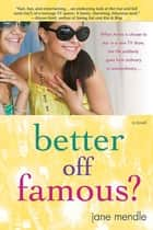 Better Off Famous? - A Novel ebook by Jane Mendle