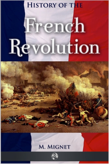 History of the French Revolution ebook by Francois Mignet