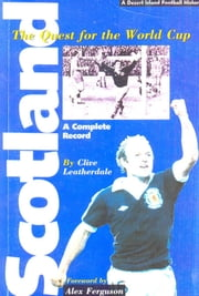 Scotland: The Quest for the World Cup 1950-1994 - A Complete Record ebook by Clive Leatherdale
