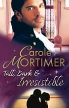 Tall, Dark & Irresistible: The Rogue's Disgraced Lady (The Notorious St Claires, Book 3) / Lady Arabella's Scandalous Marriage (The Notorious St Claires, Book 4) (Mills & Boon M&B) ebook by Carole Mortimer