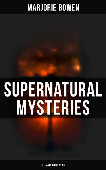 Supernatural Mysteries - Ultimate Collection - Black Magic, The Crime of Laura Sarelle, The Spectral Bride, So Evil My Love, The Last Bouquet… ebook by Marjorie Bowen