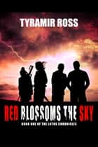 Red Blossoms the Sky ebook by Tyramir Ross