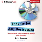Appetite for Self-Destruction - The Spectacular Crash of the Record Industry in the Digital Age audiobook by Steve Knopper