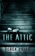 The Attic ebook by D.P. Prior