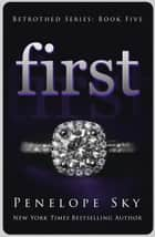First - Betrothed, #5 ebook by Penelope Sky
