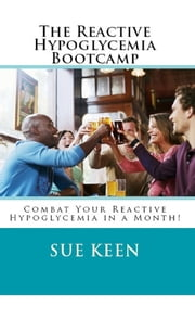 The Reactive Hypoglycemia Bootcamp ebook by Sue Keen