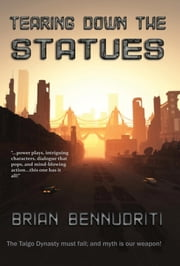 Tearing Down The Statues ebook by Brian Bennudriti