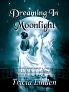 Dreaming in Moonlight ebook by Tricia Linden
