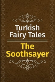 The Soothsayer ebook by Turkish Fairy Tales