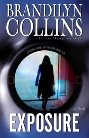 Exposure - A Novel ebook by Brandilyn Collins